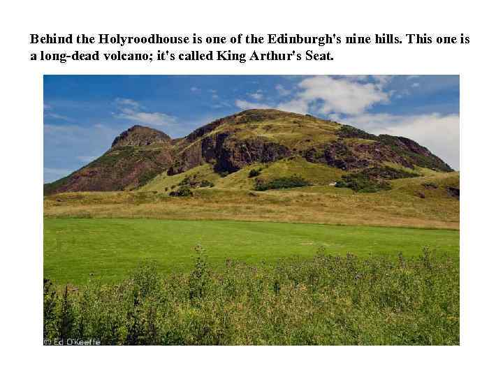 Behind the Holyroodhouse is one of the Edinburgh's nine hills. This one is a
