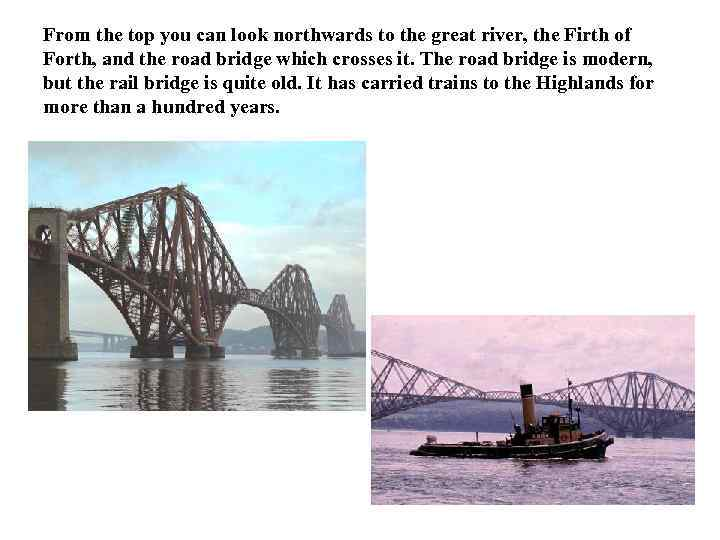 From the top you can look northwards to the great river, the Firth of