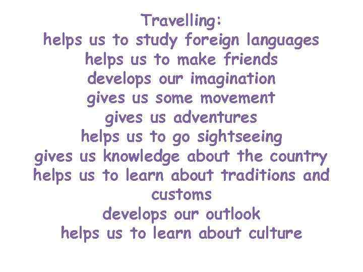 Travelling:  helps us to study foreign languages  helps
