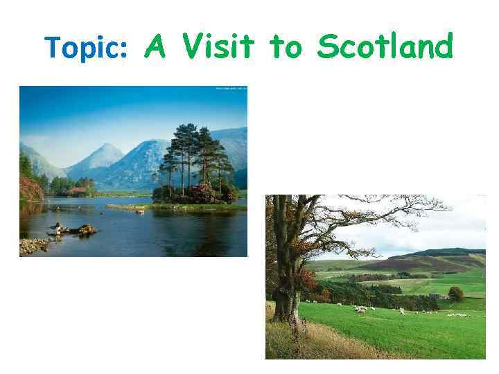 Topic: A Visit to Scotland