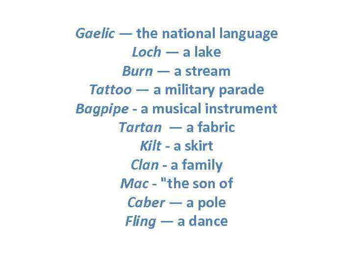 Gaelic — the national language   Loch — a lake  Burn —