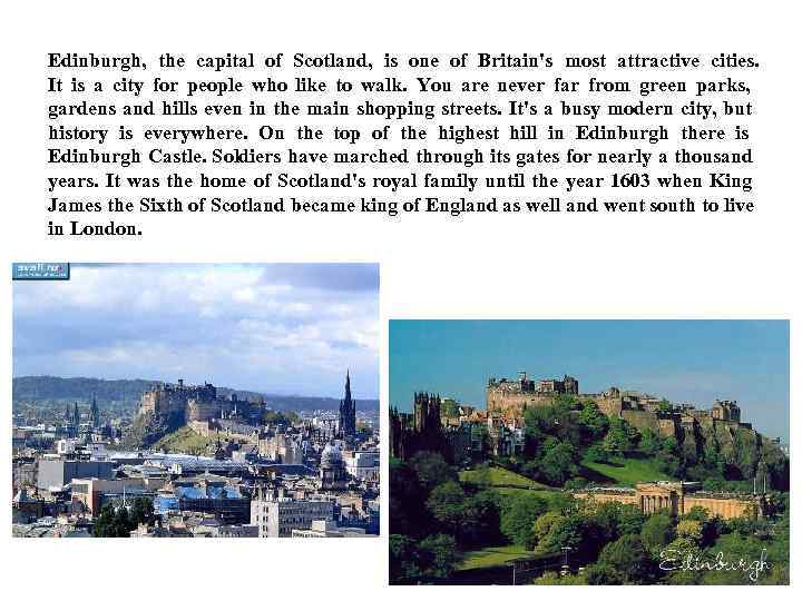 Edinburgh,  the capital of Scotland,  is one of Britain's most attractive cities.