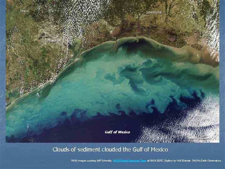 Clouds of sediment clouded the Gulf of Mexico  NASA images courtesy Jeff Schmaltz,