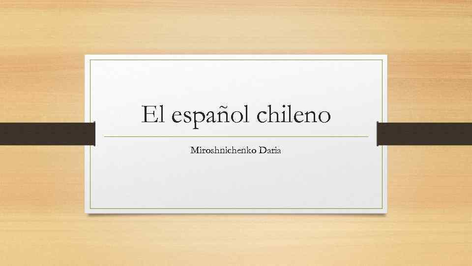 El español chileno Miroshnichenko Daria