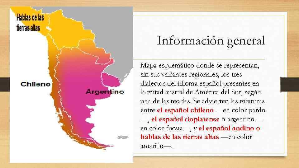 Información general Mapa esquemático donde se representan, sin sus variantes regionales, los tres