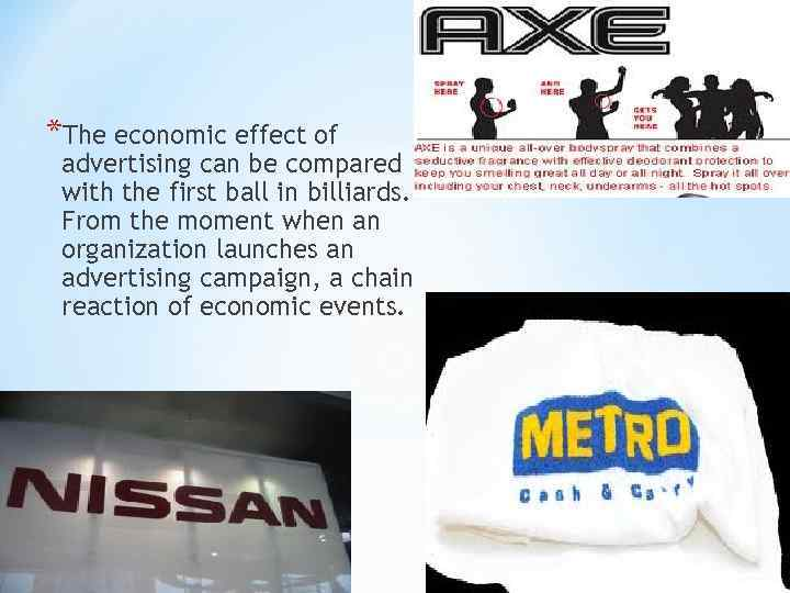 *The economic effect of advertising can be compared with the first ball in billiards.