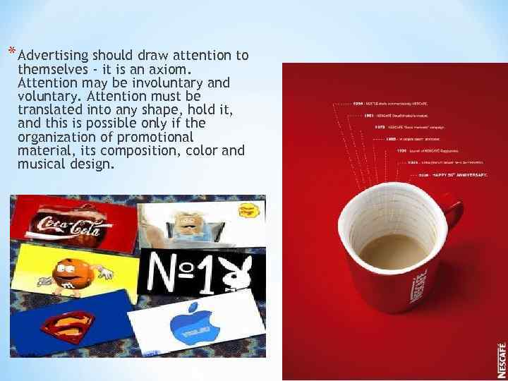 * Advertising should draw attention to themselves - it is an axiom.  Attention