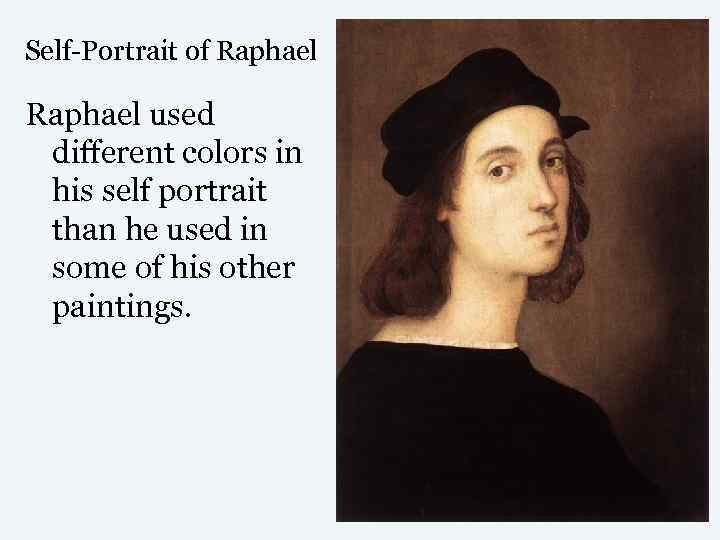 Self-Portrait of Raphael used different colors in his self portrait than he used in
