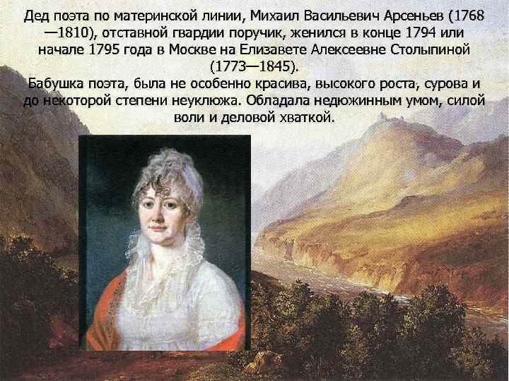 Дед поэта по материнской линии, Михаил Васильевич Арсеньев (1768  — 1810), отставной гвардии