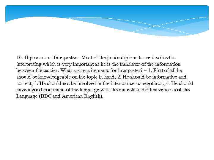 10. Diplomats as Interpreters. Most of the junior diplomats are involved in interpreting which