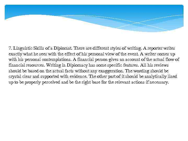 7. Linguistic Skills of a Diplomat. There are different styles of writing. A reporter