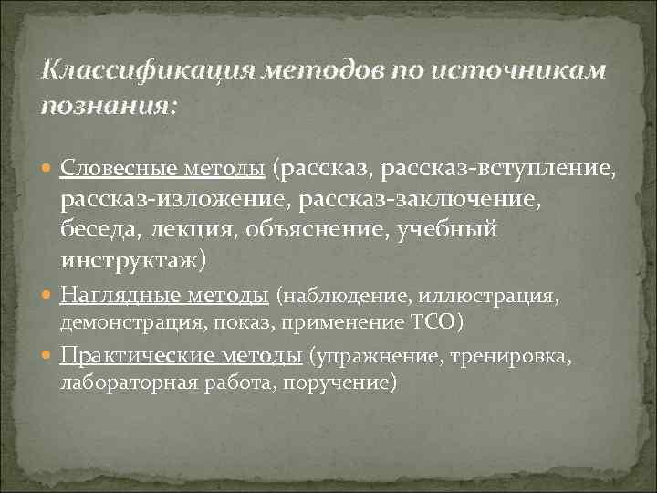 Классификация методов по источникам познания: Словесные методы (рассказ,     рассказ вступление,