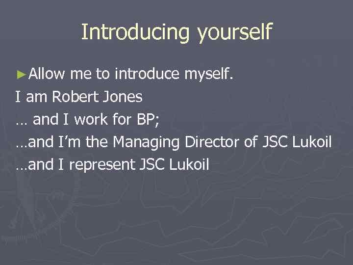 Introducing yourself ► Allowme to introduce myself. I am Robert Jones