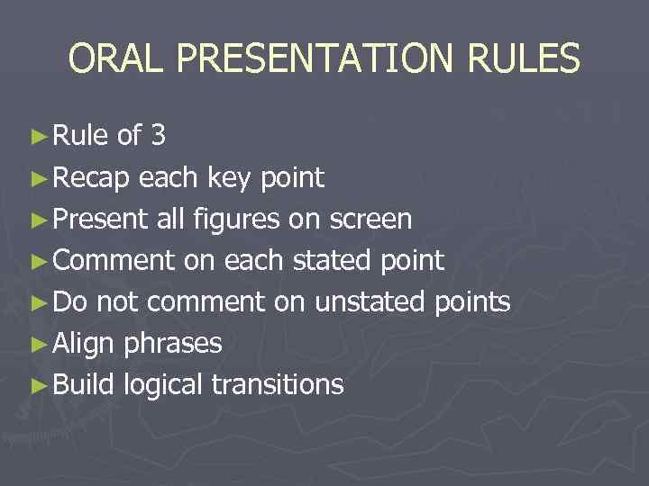 ORAL PRESENTATION RULES ► Rule of 3 ► Recap each key point ►