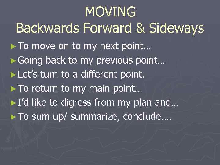 MOVING Backwards Forward & Sideways ► To move on to my next
