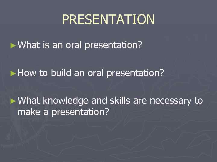 PRESENTATION ► What  is an oral presentation?  ► How