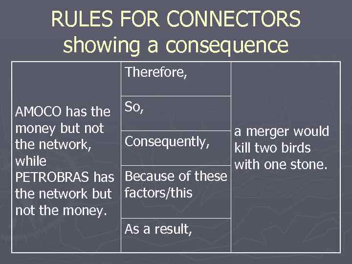 RULES FOR CONNECTORS  showing a consequence    Therefore,  AMOCO
