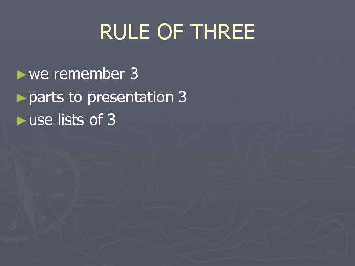RULE OF THREE ► we remember 3 ► parts to presentation 3