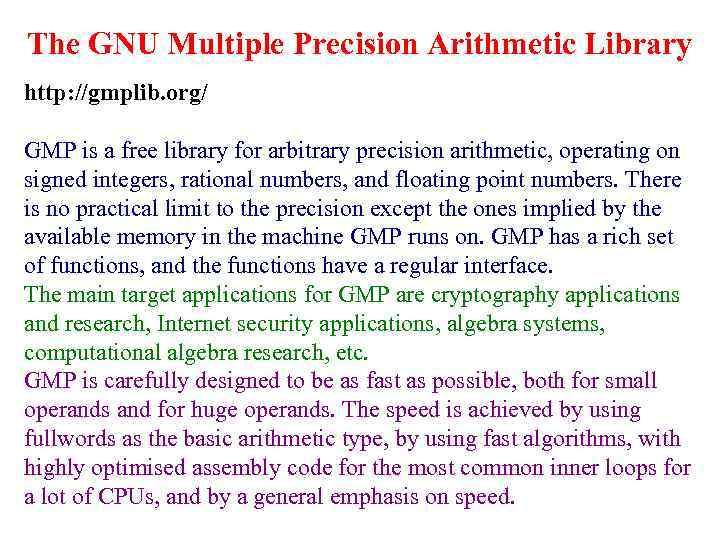 The GNU Multiple Precision Arithmetic Library http: //gmplib. org/ GMP is a free library