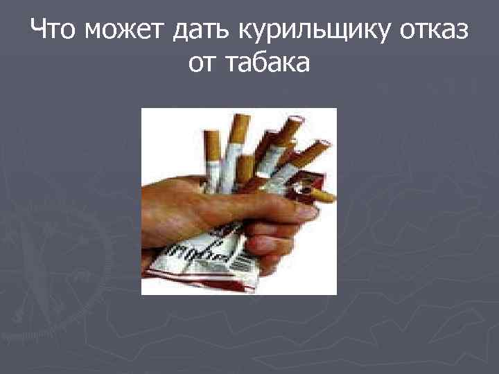 Что может дать курильщику отказ  от табака