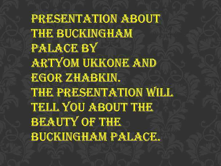 presentation about the buckingham palace by artyom ukkone and egor zhabkin. the presentation will