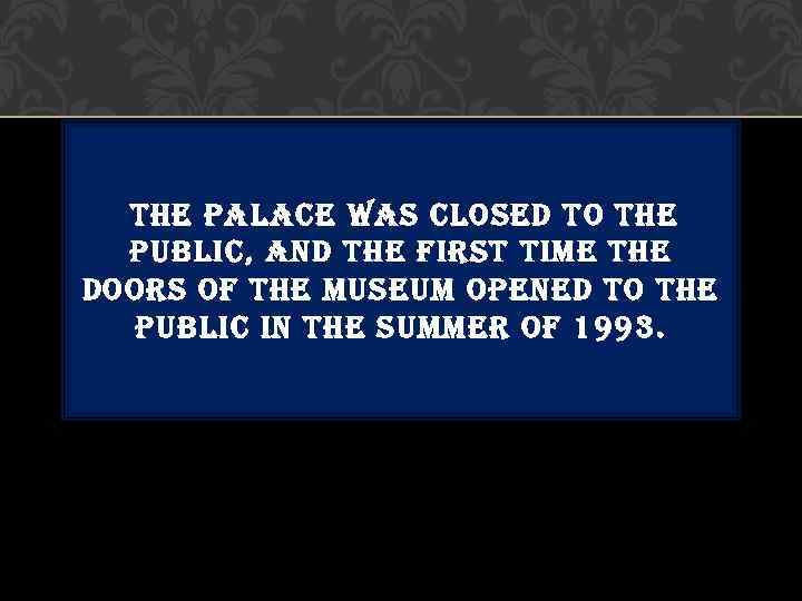 the palace was closed to the  public, and the first time the