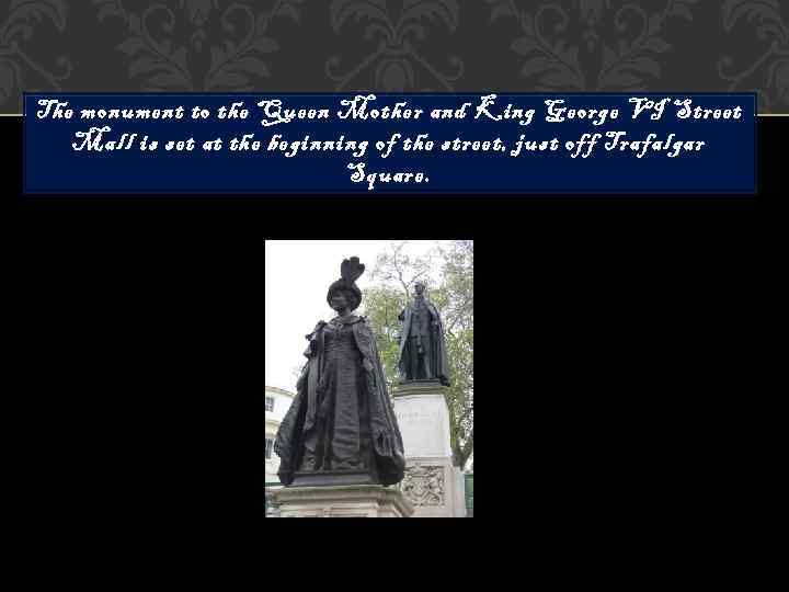The monument to the Queen Mother and King George VI Street  Mall is