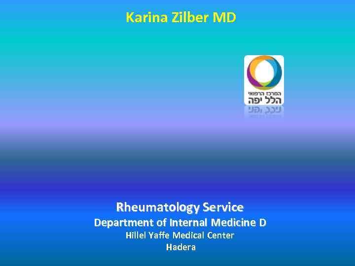 Karina Zilber MD   Rheumatology Service Department of Internal Medicine D