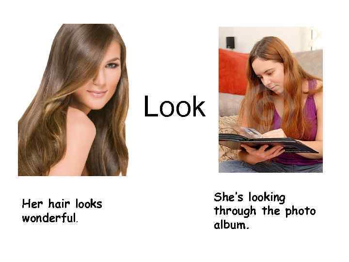 Look Her hair looks wonderful. She's looking through the photo album.