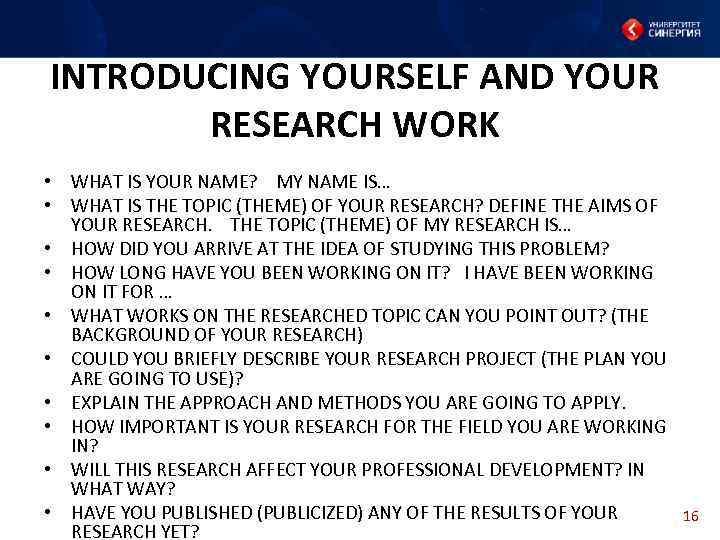INTRODUCING YOURSELF AND YOUR RESEARCH WORK • WHAT IS YOUR NAME? MY NAME IS…