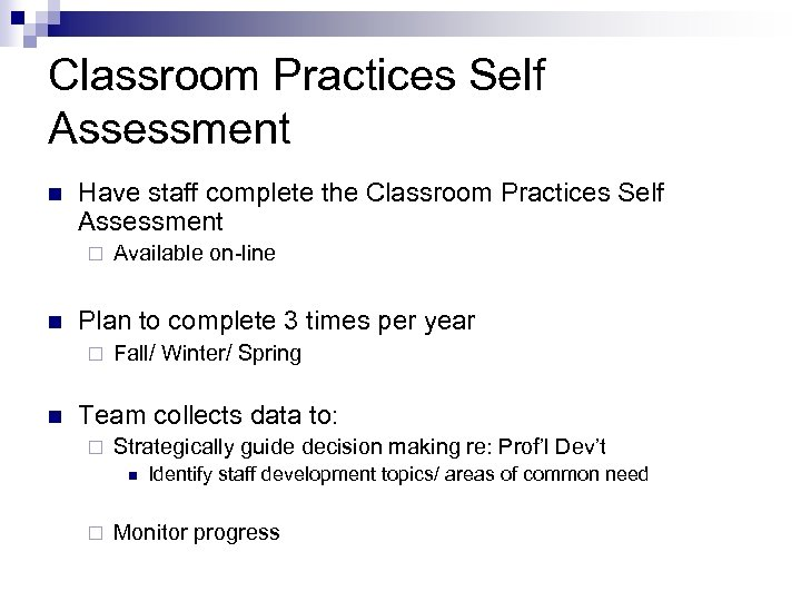 Classroom Practices Self Assessment n Have staff complete the Classroom Practices Self Assessment ¨