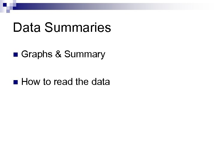 Data Summaries n Graphs & Summary n How to read the data