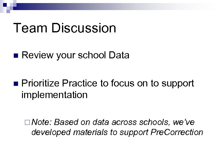 Team Discussion n Review your school Data n Prioritize Practice to focus on to