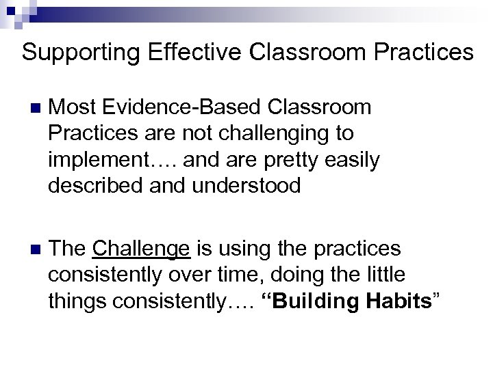 Supporting Effective Classroom Practices n Most Evidence-Based Classroom Practices are not challenging to implement….