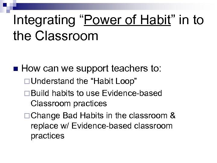 "Integrating ""Power of Habit"" in to the Classroom n How can we support teachers"