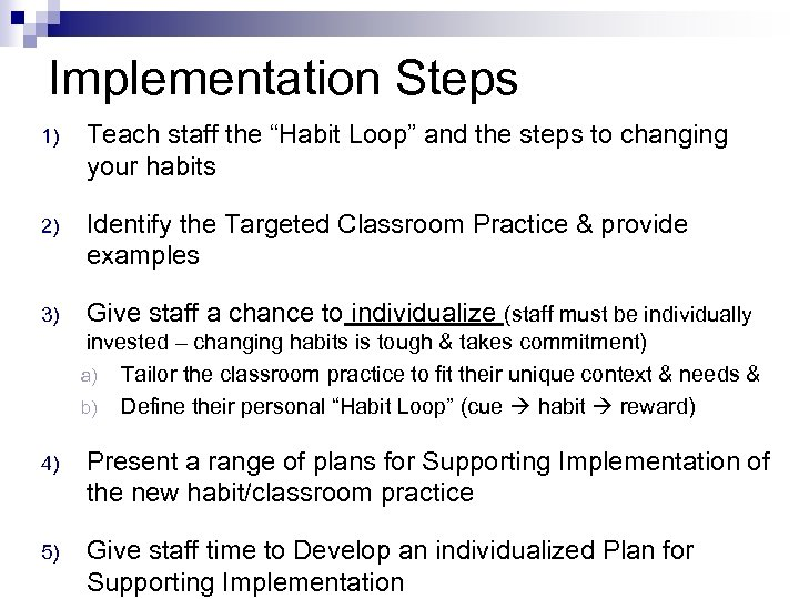 "Implementation Steps 1) Teach staff the ""Habit Loop"" and the steps to changing your"