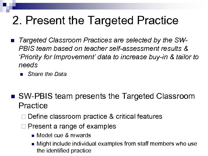 2. Present the Targeted Practice n Targeted Classroom Practices are selected by the SWPBIS