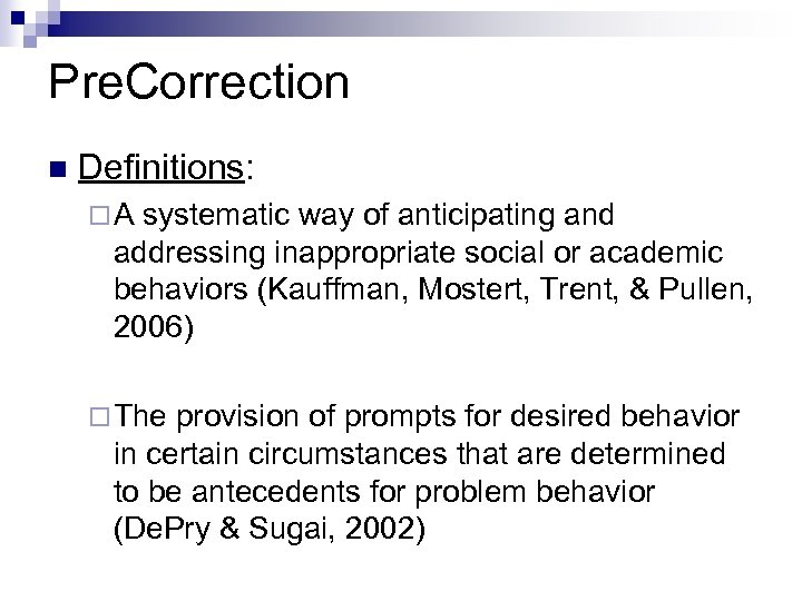 Pre. Correction n Definitions: ¨A systematic way of anticipating and addressing inappropriate social or