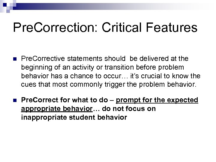 Pre. Correction: Critical Features n Pre. Corrective statements should be delivered at the beginning