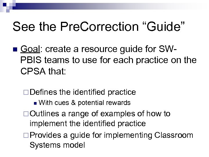 "See the Pre. Correction ""Guide"" n Goal: create a resource guide for SWPBIS teams"