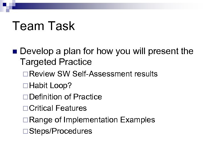Team Task n Develop a plan for how you will present the Targeted Practice