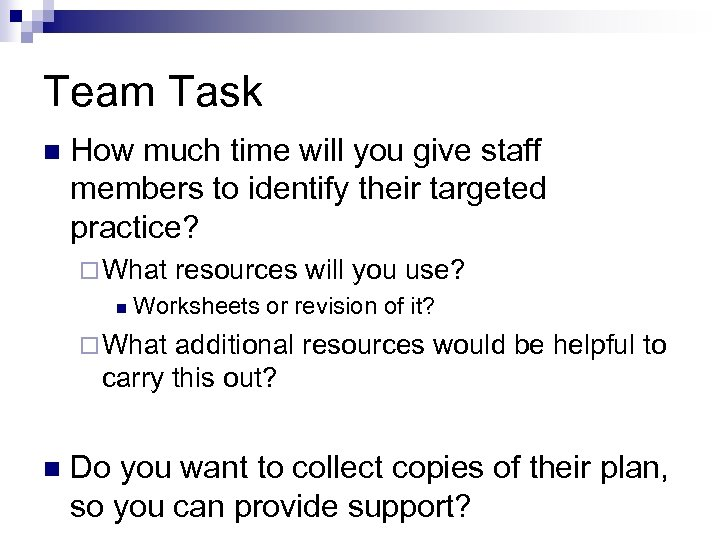 Team Task n How much time will you give staff members to identify their