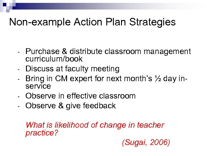 Non-example Action Plan Strategies - Purchase & distribute classroom management curriculum/book Discuss at faculty