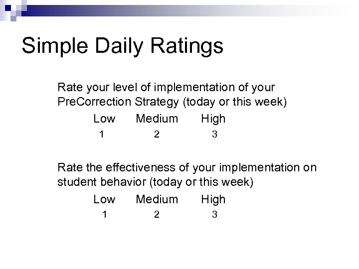 Simple Daily Ratings Rate your level of implementation of your Pre. Correction Strategy (today