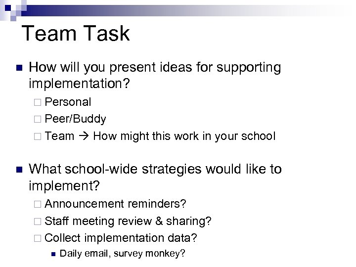Team Task n How will you present ideas for supporting implementation? ¨ Personal ¨
