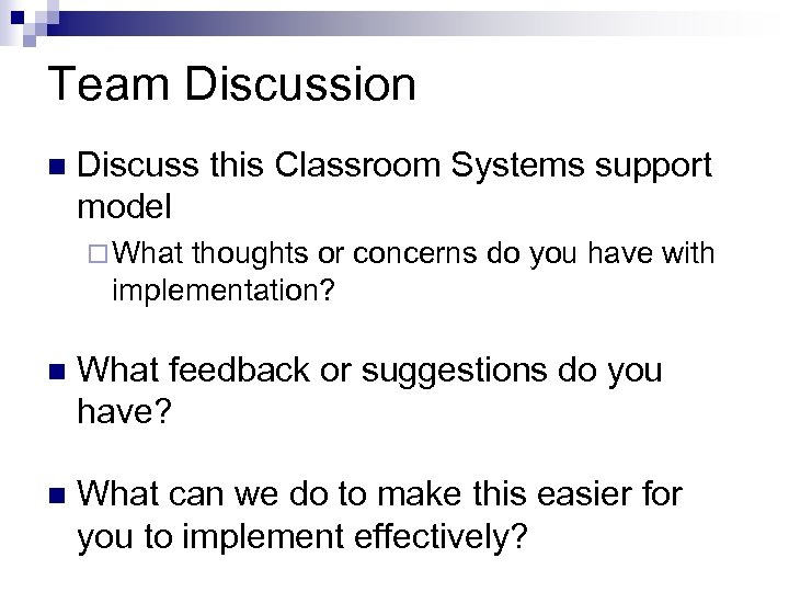 Team Discussion n Discuss this Classroom Systems support model ¨ What thoughts or concerns