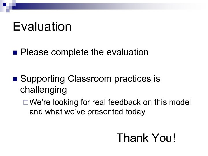 Evaluation n Please complete the evaluation n Supporting Classroom practices is challenging ¨ We're