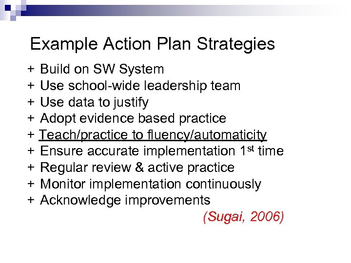 Example Action Plan Strategies + Build on SW System + Use school-wide leadership team