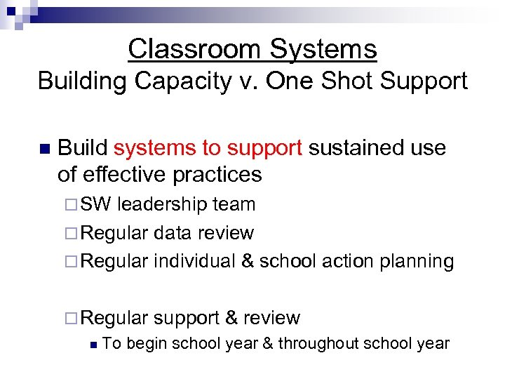 Classroom Systems Building Capacity v. One Shot Support n Build systems to support sustained