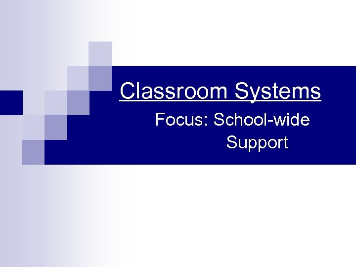 Classroom Systems Focus: School-wide Support